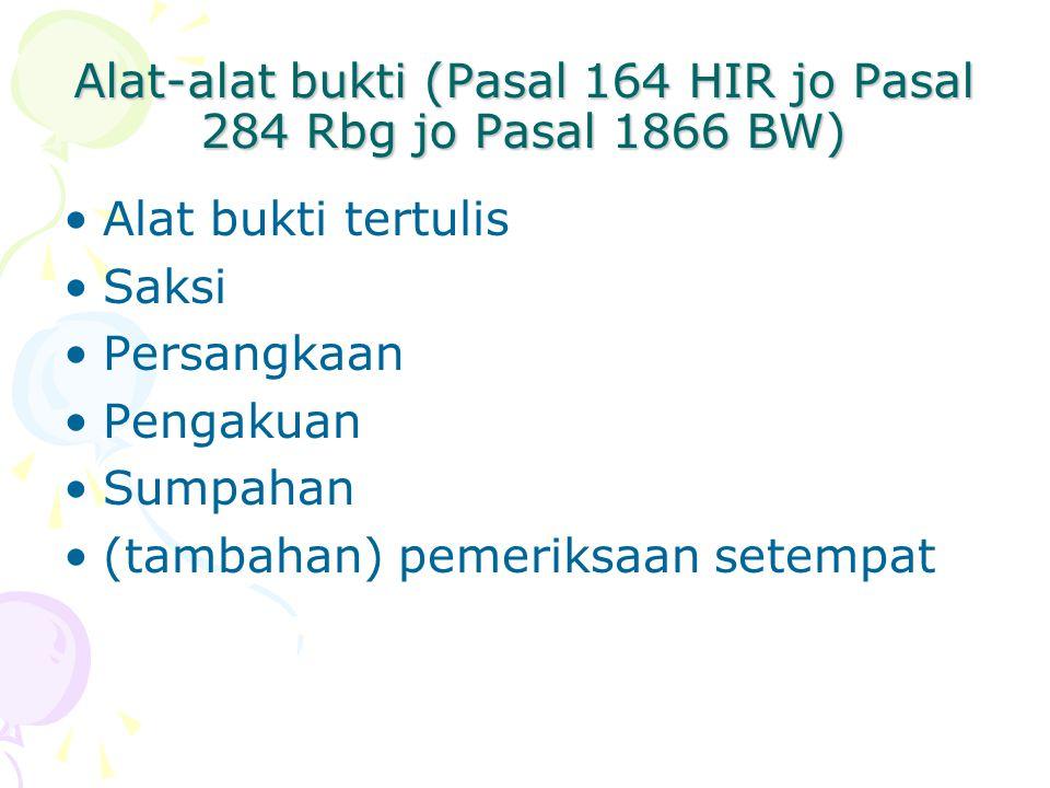 Alat-alat bukti (Pasal 164 HIR jo Pasal 284 Rbg jo Pasal 1866 BW) Alat bukti tertulis Saksi Persangkaan Pengakuan Sumpahan (tambahan) pemeriksaan setempat