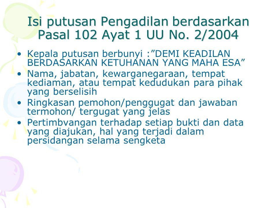 """Isi putusan Pengadilan berdasarkan Pasal 102 Ayat 1 UU No. 2/2004 Kepala putusan berbunyi :""""DEMI KEADILAN BERDASARKAN KETUHANAN YANG MAHA ESA"""" Nama, j"""