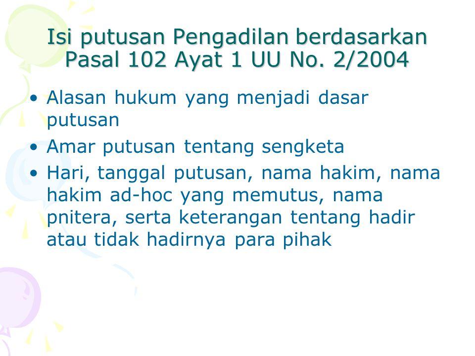 Isi putusan Pengadilan berdasarkan Pasal 102 Ayat 1 UU No. 2/2004 Alasan hukum yang menjadi dasar putusan Amar putusan tentang sengketa Hari, tanggal