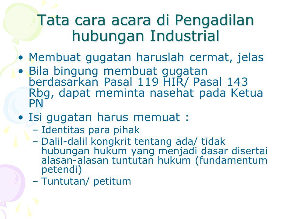 Tata cara acara di Pengadilan hubungan Industrial Membuat gugatan haruslah cermat, jelas Bila bingung membuat gugatan berdasarkan Pasal 119 HIR/ Pasal