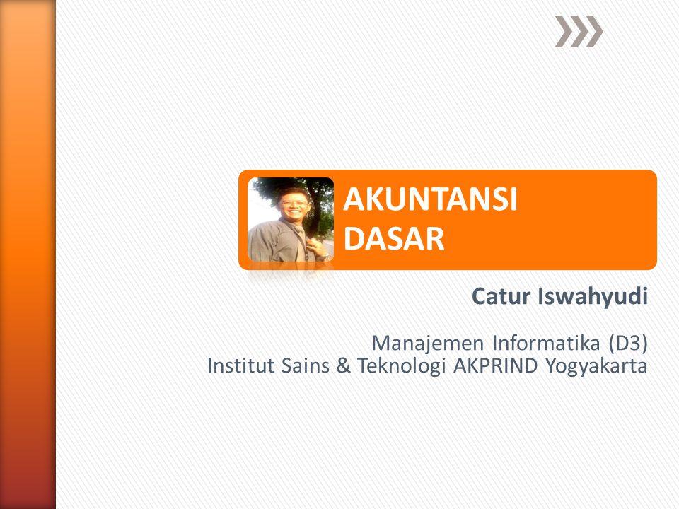 AKUNTANSI DASAR Catur Iswahyudi Manajemen Informatika (D3) Institut Sains & Teknologi AKPRIND Yogyakarta