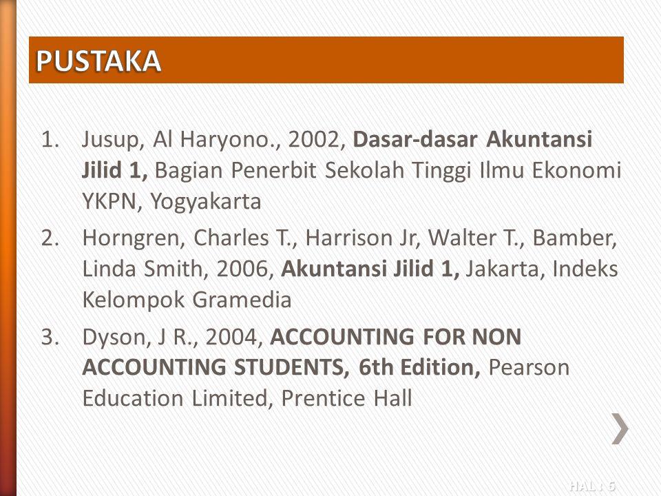 HAL : 6 1.Jusup, Al Haryono., 2002, Dasar-dasar Akuntansi Jilid 1, Bagian Penerbit Sekolah Tinggi Ilmu Ekonomi YKPN, Yogyakarta 2.Horngren, Charles T.
