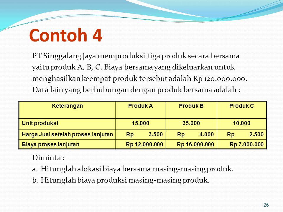 26 Contoh 4 PT Singgalang Jaya memproduksi tiga produk secara bersama yaitu produk A, B, C.