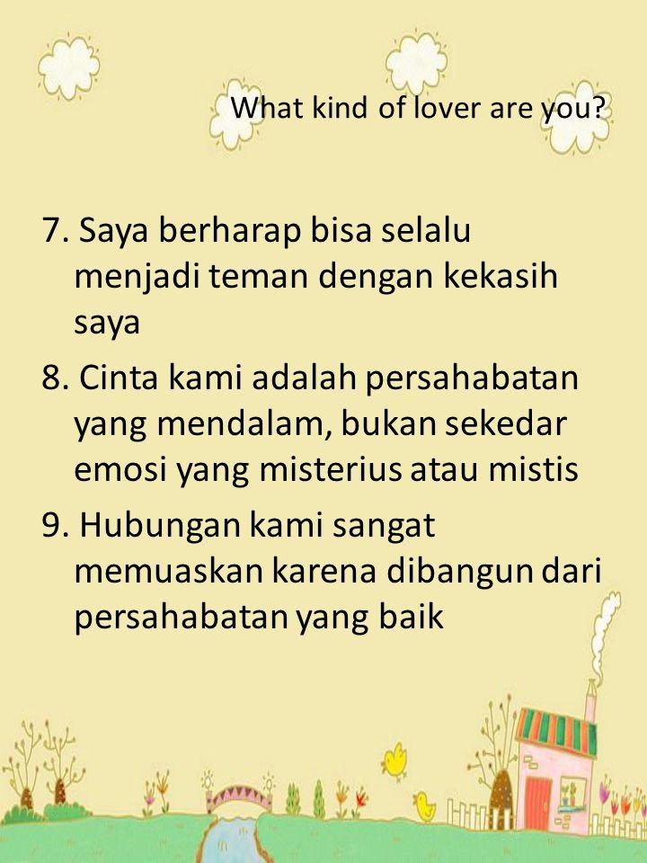 7. Saya berharap bisa selalu menjadi teman dengan kekasih saya 8. Cinta kami adalah persahabatan yang mendalam, bukan sekedar emosi yang misterius ata