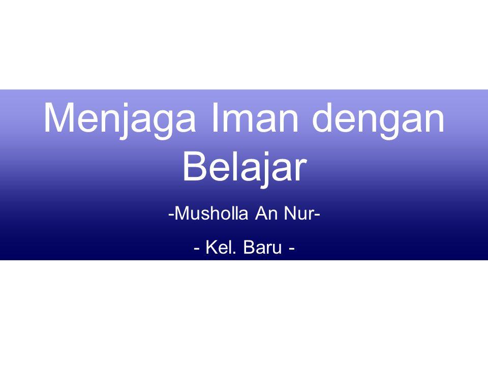 Menjaga Iman dengan Belajar -Musholla An Nur- - Kel. Baru -
