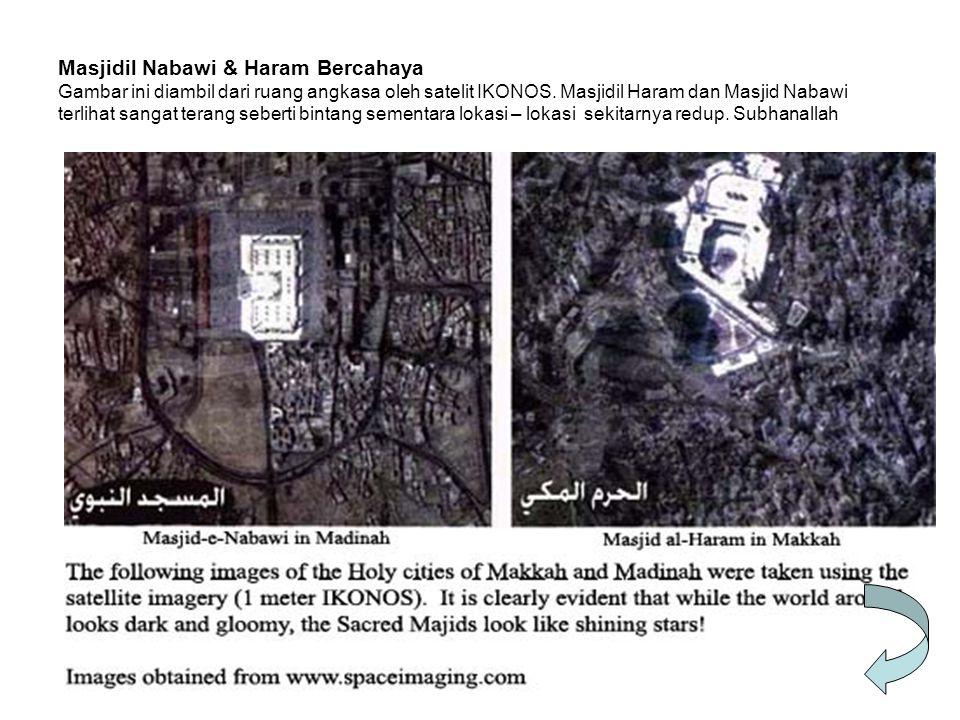 Masjidil Nabawi & Haram Bercahaya Gambar ini diambil dari ruang angkasa oleh satelit IKONOS. Masjidil Haram dan Masjid Nabawi terlihat sangat terang s