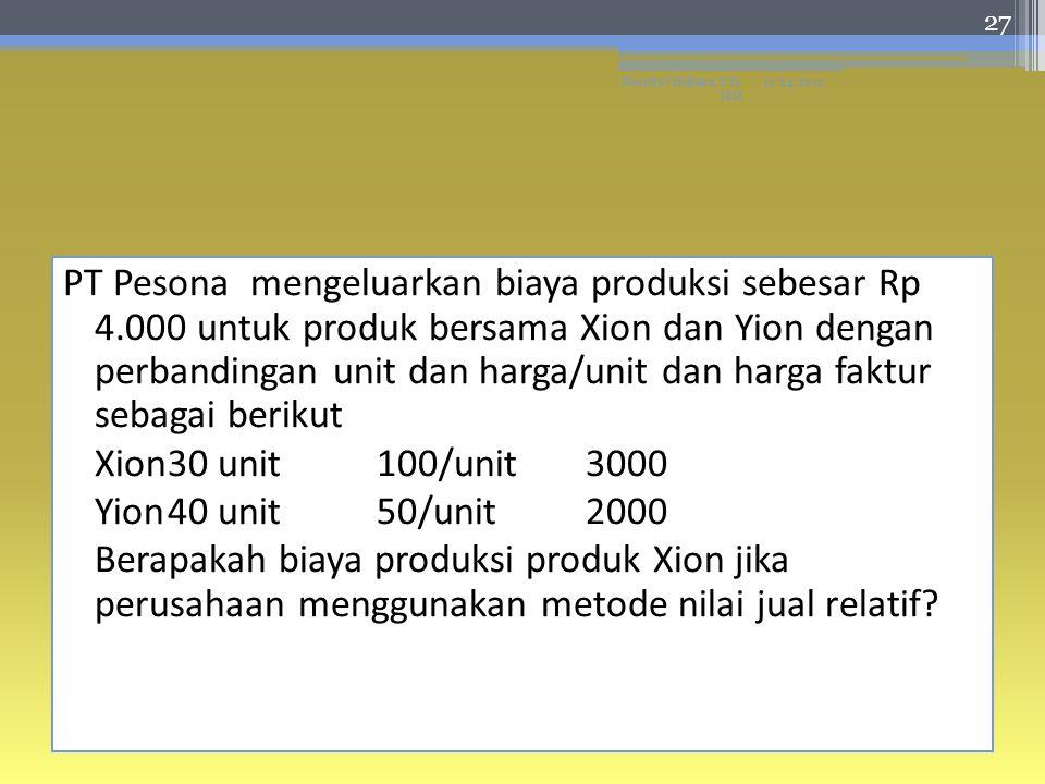 PT Pesona mengeluarkan biaya produksi sebesar Rp 4.000 untuk produk bersama Xion dan Yion dengan perbandingan unit dan harga/unit dan harga faktur sebagai berikut Xion30 unit 100/unit3000 Yion40 unit50/unit2000 Berapakah biaya produksi produk Xion jika perusahaan menggunakan metode nilai jual relatif.