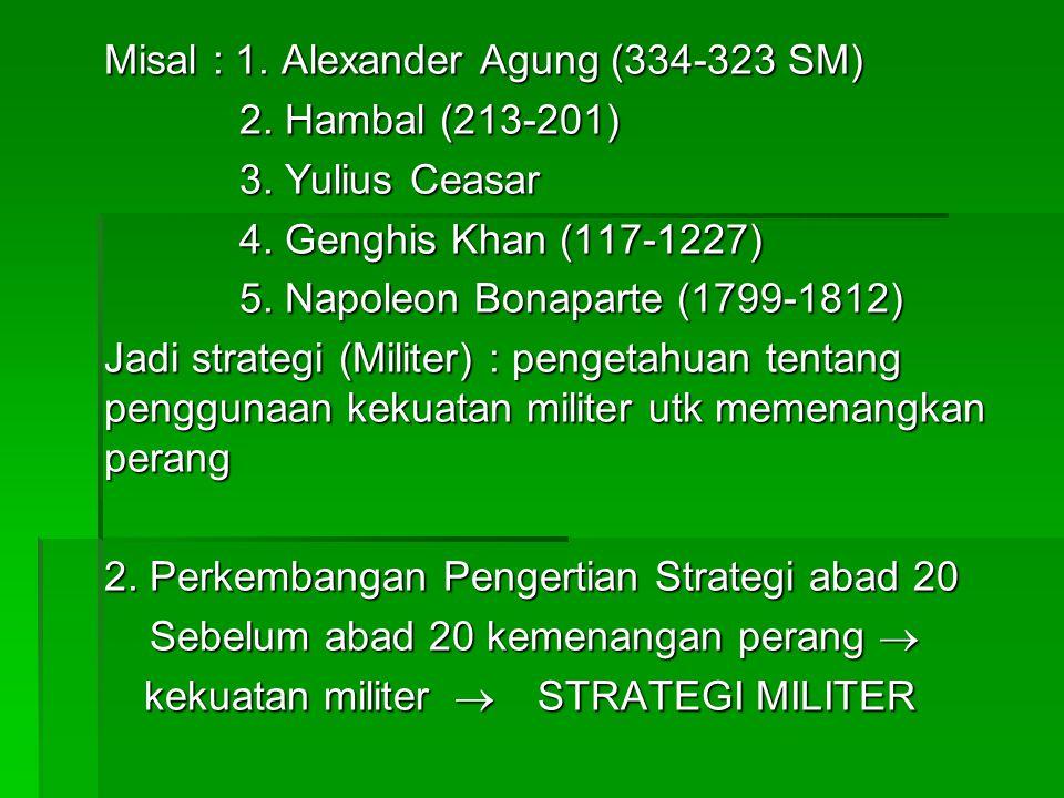 Misal : 1.Alexander Agung (334-323 SM) 2. Hambal (213-201) 2.
