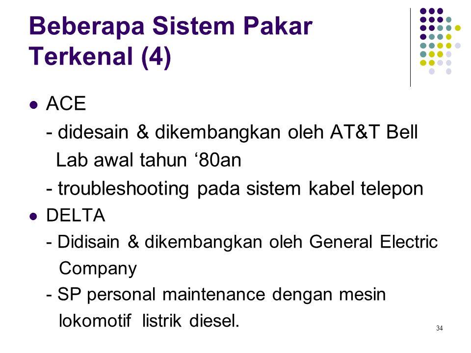 Beberapa Sistem Pakar Terkenal (4) ACE - didesain & dikembangkan oleh AT&T Bell Lab awal tahun '80an - troubleshooting pada sistem kabel telepon DELTA