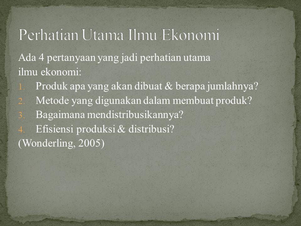 Ada 4 pertanyaan yang jadi perhatian utama ilmu ekonomi: 1.