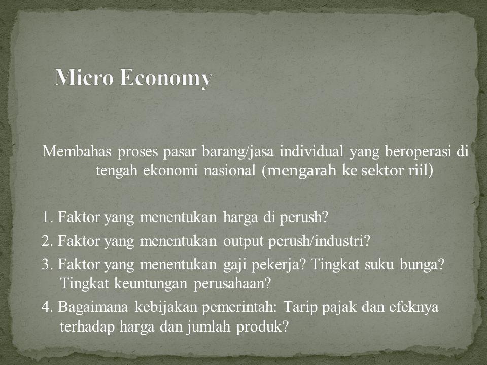 Membahas proses pasar barang/jasa individual yang beroperasi di tengah ekonomi nasional ( mengarah ke sektor riil) 1.