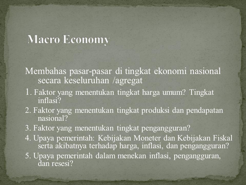 Membahas pasar-pasar di tingkat ekonomi nasional secara keseluruhan /agregat 1.