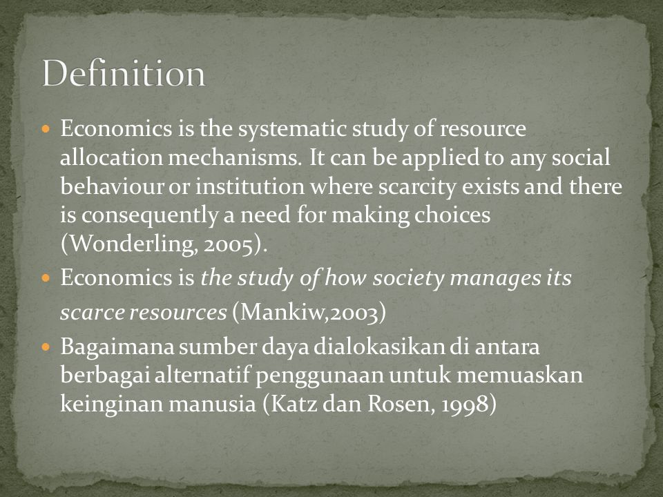 Economics is the systematic study of resource allocation mechanisms.