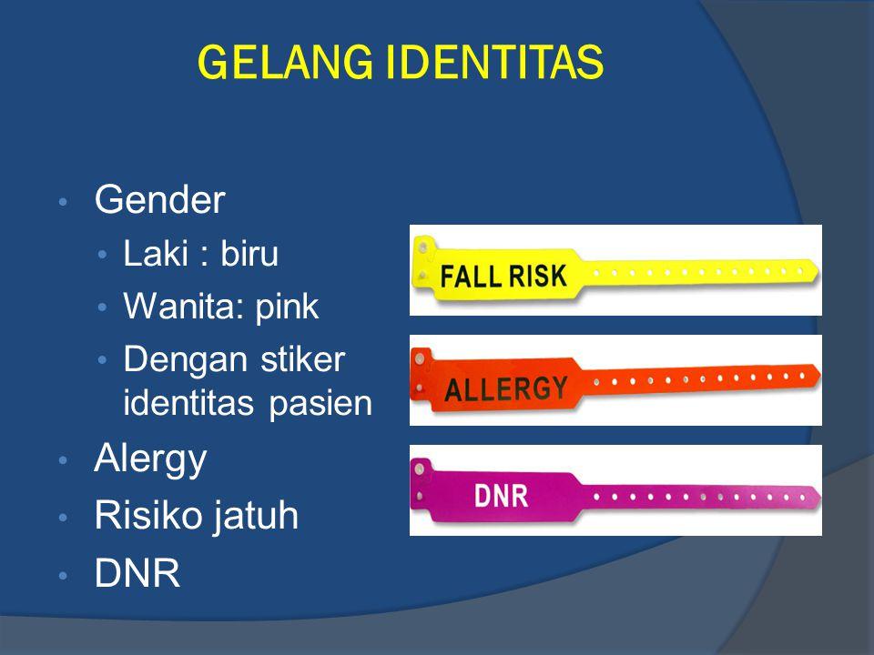 GELANG IDENTITAS Gender Laki : biru Wanita: pink Dengan stiker identitas pasien Alergy Risiko jatuh DNR