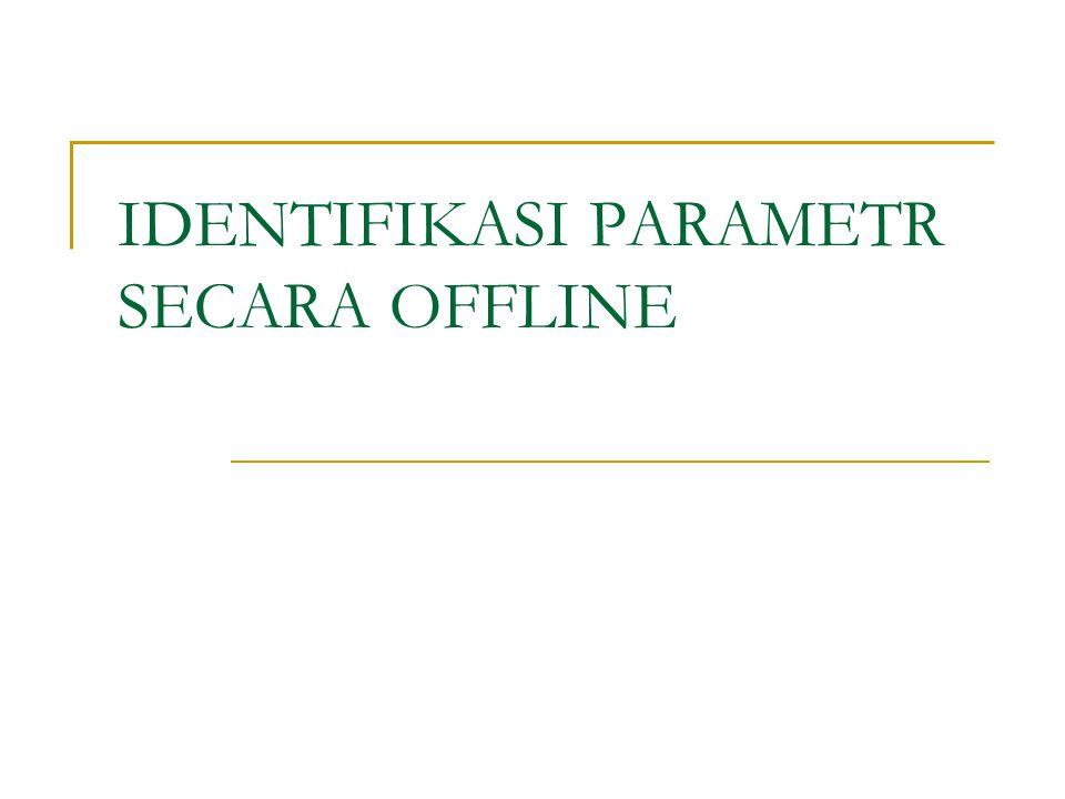 IDENTIFIKASI PARAMETR SECARA OFFLINE