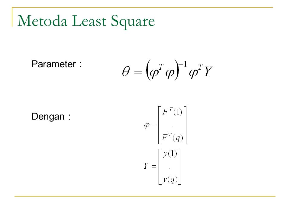 Metoda Least Square Parameter : Dengan :