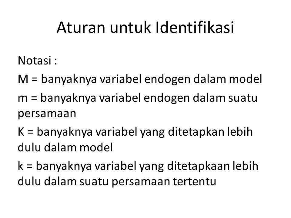 Aturan untuk Identifikasi Notasi : M = banyaknya variabel endogen dalam model m = banyaknya variabel endogen dalam suatu persamaan K = banyaknya varia