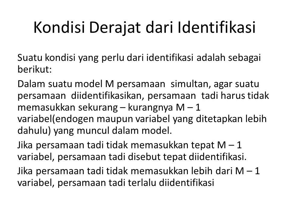 Kondisi Derajat dari Identifikasi Suatu kondisi yang perlu dari identifikasi adalah sebagai berikut: Dalam suatu model M persamaan simultan, agar suat