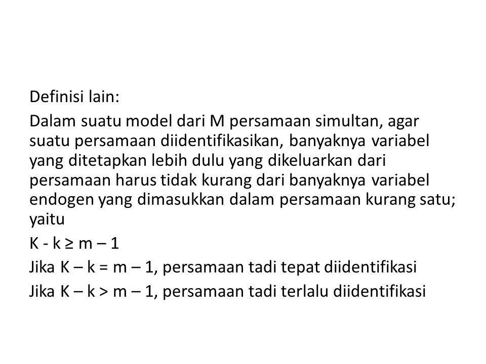 Definisi lain: Dalam suatu model dari M persamaan simultan, agar suatu persamaan diidentifikasikan, banyaknya variabel yang ditetapkan lebih dulu yang