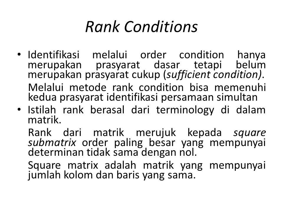 Rank Conditions Identifikasi melalui order condition hanya merupakan prasyarat dasar tetapi belum merupakan prasyarat cukup (sufficient condition). Me
