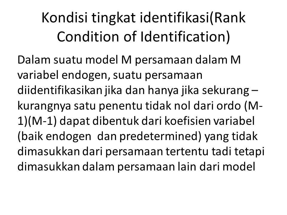 Kondisi tingkat identifikasi(Rank Condition of Identification) Dalam suatu model M persamaan dalam M variabel endogen, suatu persamaan diidentifikasik