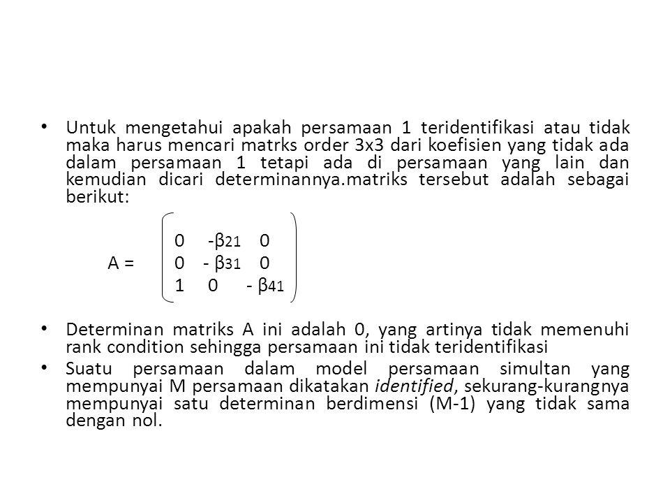 Untuk mengetahui apakah persamaan 1 teridentifikasi atau tidak maka harus mencari matrks order 3x3 dari koefisien yang tidak ada dalam persamaan 1 tet