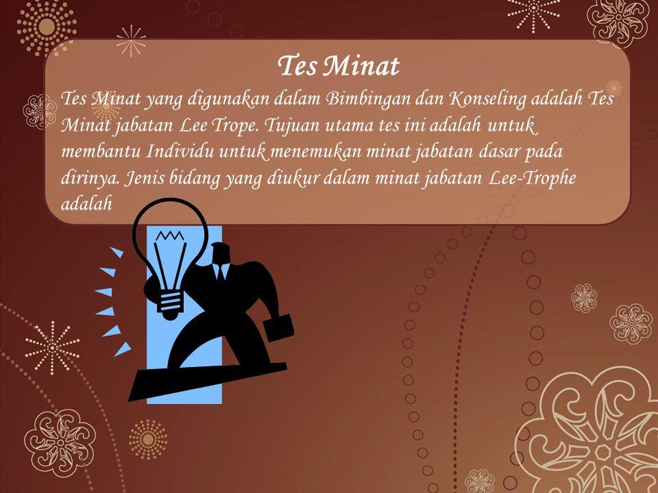 Tes Minat Tes Minat yang digunakan dalam Bimbingan dan Konseling adalah Tes Minat jabatan Lee Trope.