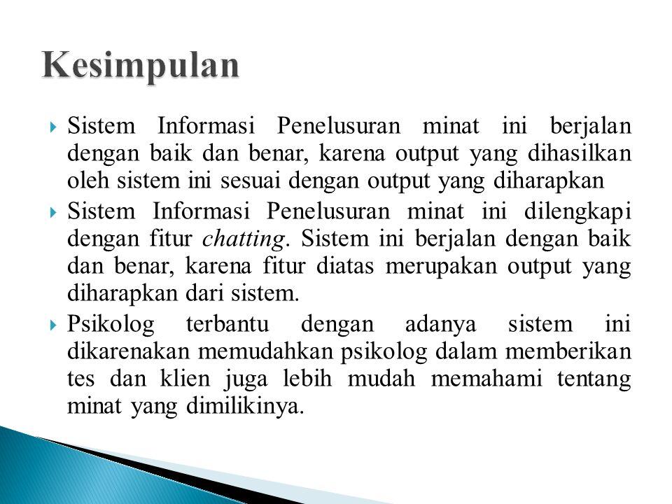  Sistem Informasi Penelusuran minat ini berjalan dengan baik dan benar, karena output yang dihasilkan oleh sistem ini sesuai dengan output yang dihar