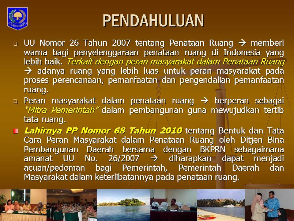 PENDAHULUAN  UU Nomor 26 Tahun 2007 tentang Penataan Ruang  memberi warna bagi penyelenggaraan penataan ruang di Indonesia yang lebih baik. Terkait