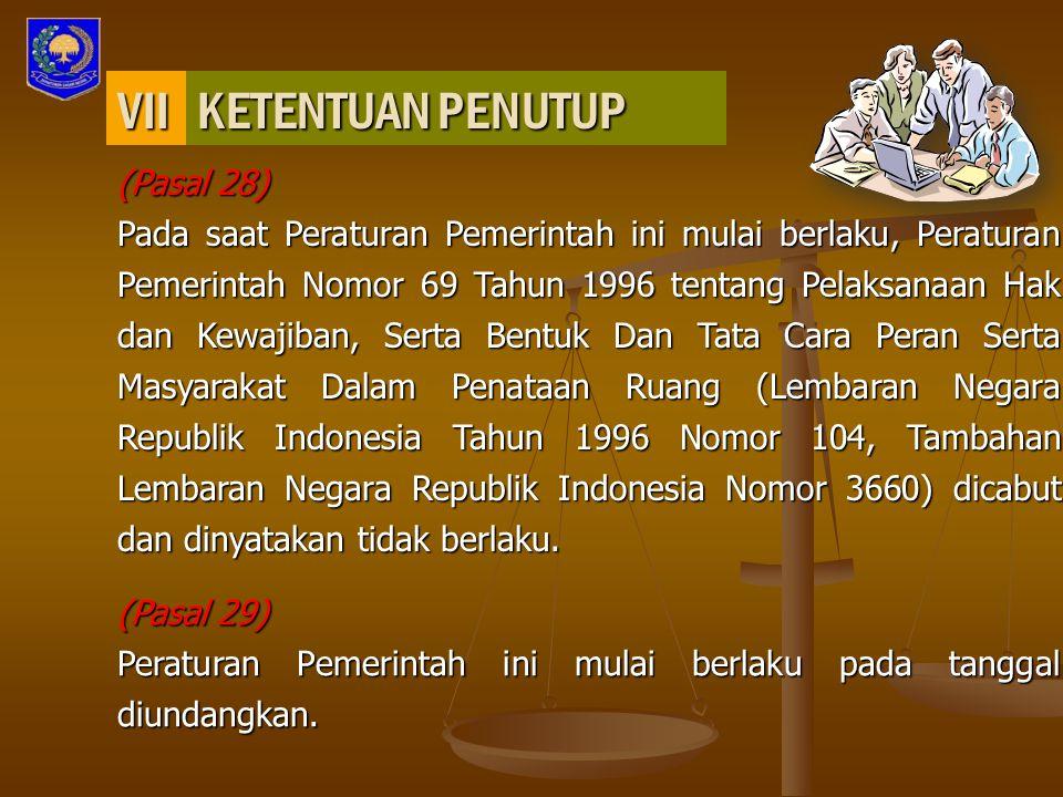 KETENTUAN PENUTUP (Pasal 28) Pada saat Peraturan Pemerintah ini mulai berlaku, Peraturan Pemerintah Nomor 69 Tahun 1996 tentang Pelaksanaan Hak dan Ke