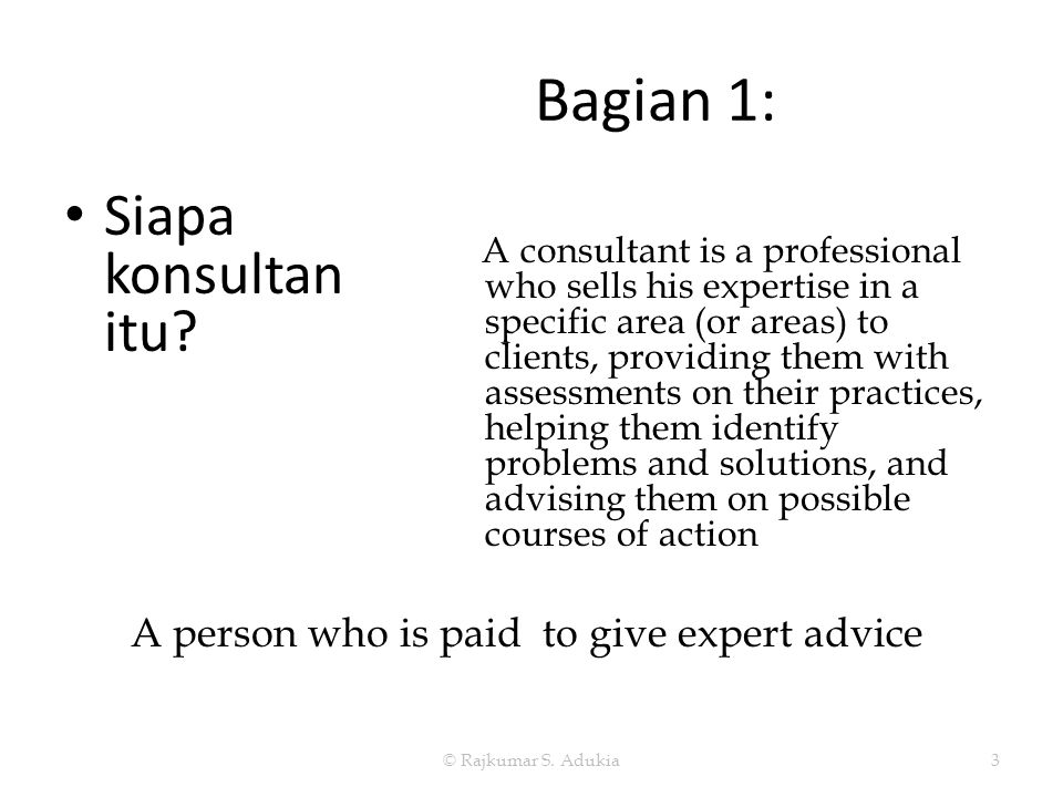 A consultant is a professional who sells his expertise in a specific area (or areas) to clients, providing them with assessments on their practices, h