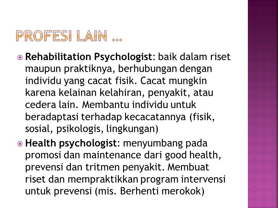 Sebagai peneliti dan praktisi yang meliputi kegiatan:  terapi/intervensi,  diagnosis/asesmen,  teaching,  clinical supervision,  riset,  Konsultasi,  administrasi