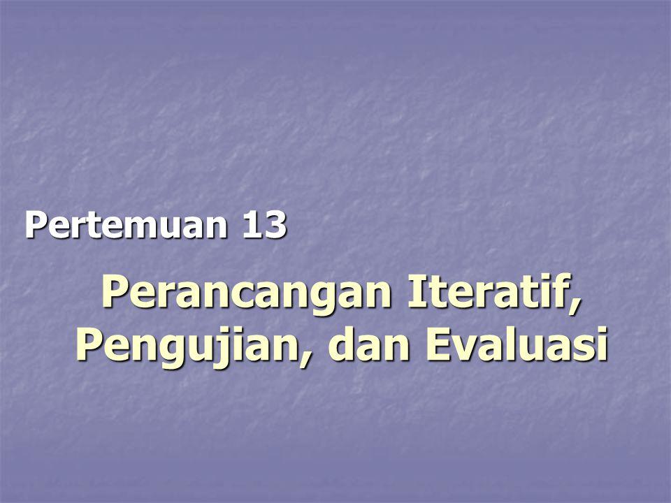 Perancangan Iteratif, Pengujian, dan Evaluasi Pertemuan 13