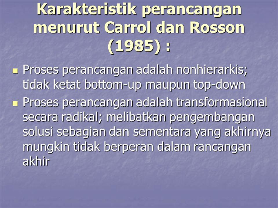 Karakteristik perancangan menurut Carrol dan Rosson (1985) : Proses perancangan adalah nonhierarkis; tidak ketat bottom-up maupun top-down Proses pera