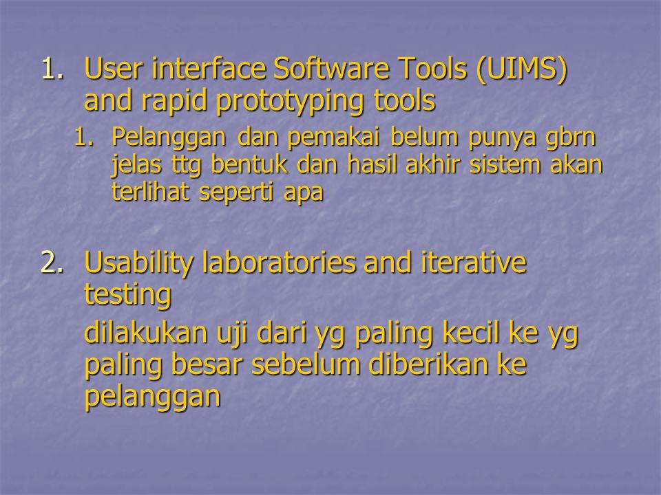 1.User interface Software Tools (UIMS) and rapid prototyping tools 1.Pelanggan dan pemakai belum punya gbrn jelas ttg bentuk dan hasil akhir sistem ak
