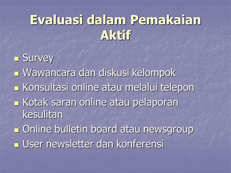 Evaluasi dalam Pemakaian Aktif Survey Survey Wawancara dan diskusi kelompok Wawancara dan diskusi kelompok Konsultasi online atau melalui telepon Kons
