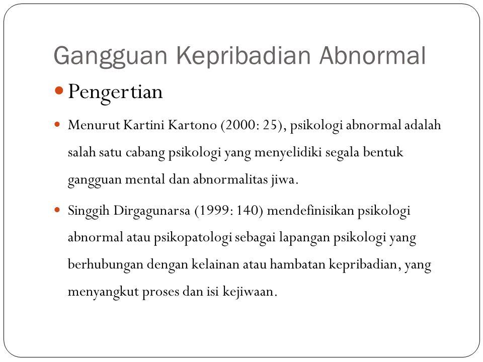 Gangguan Kepribadian Abnormal Pengertian Menurut Kartini Kartono (2000: 25), psikologi abnormal adalah salah satu cabang psikologi yang menyelidiki se