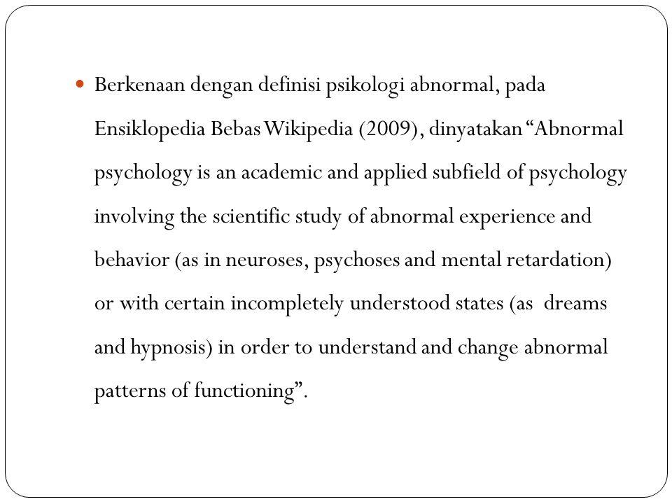 """Berkenaan dengan definisi psikologi abnormal, pada Ensiklopedia Bebas Wikipedia (2009), dinyatakan """"Abnormal psychology is an academic and applied sub"""