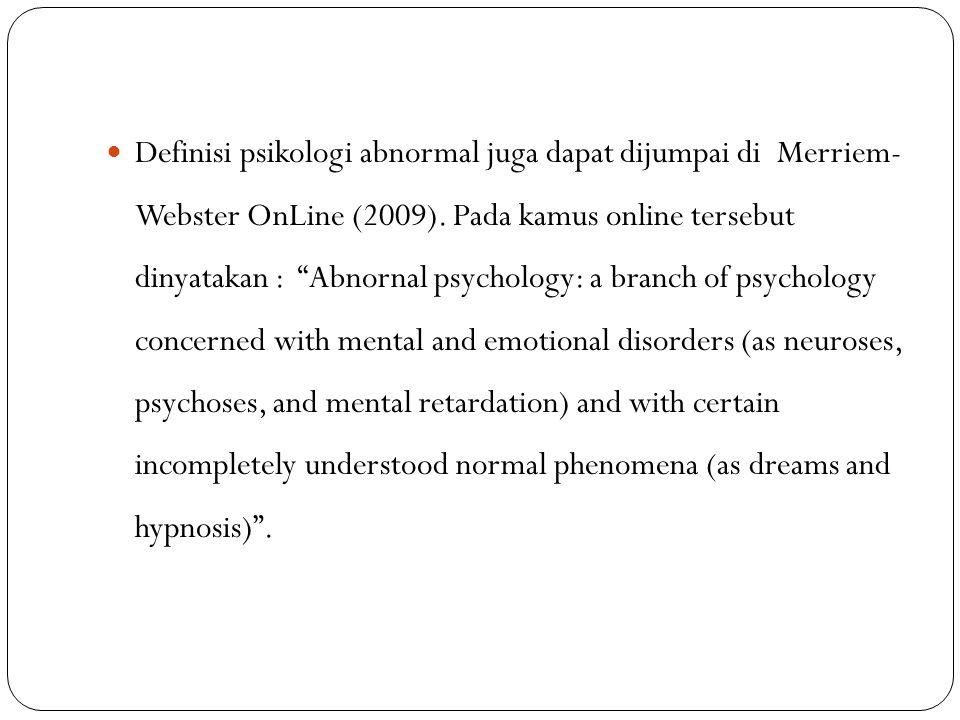 """Definisi psikologi abnormal juga dapat dijumpai di Merriem- Webster OnLine (2009). Pada kamus online tersebut dinyatakan : """"Abnornal psychology: a bra"""