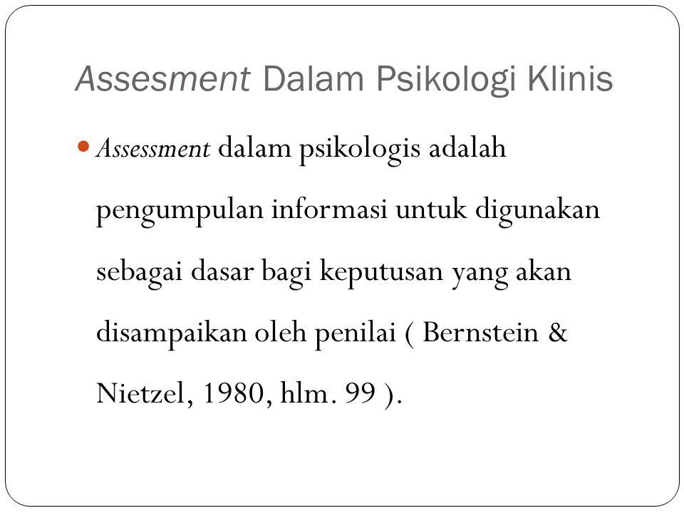 Assesment Dalam Psikologi Klinis Assessment dalam psikologis adalah pengumpulan informasi untuk digunakan sebagai dasar bagi keputusan yang akan disam