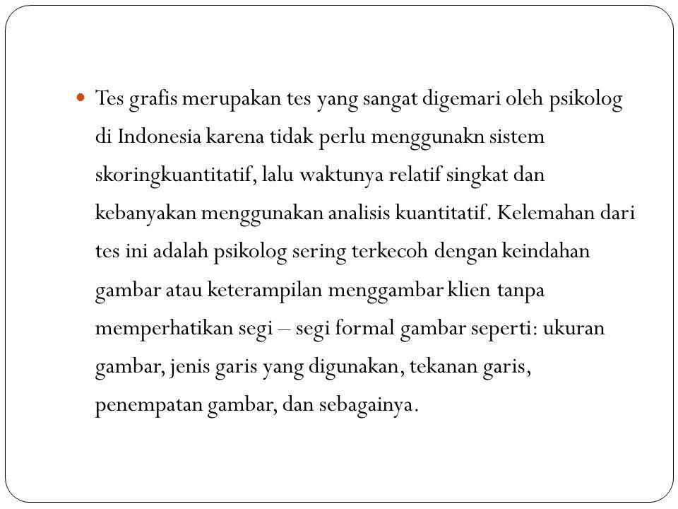 Tes grafis merupakan tes yang sangat digemari oleh psikolog di Indonesia karena tidak perlu menggunakn sistem skoringkuantitatif, lalu waktunya relati