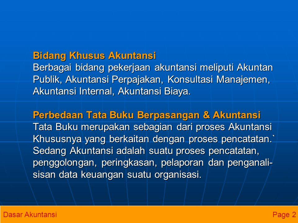 AKUNTANSI SEBAGAI PROFESI Ditinjau dari lapangan pekerjaan yang tersedia dalam bidang akuntansi, terdapat tiga bidang kesempatan kerja yaitu (1) profesi akuntansi publik (Public Accounting profession), (2) Akuntansi swasta/perusaha an (private accounting), dan (3) Akuntansi Pemerintah.