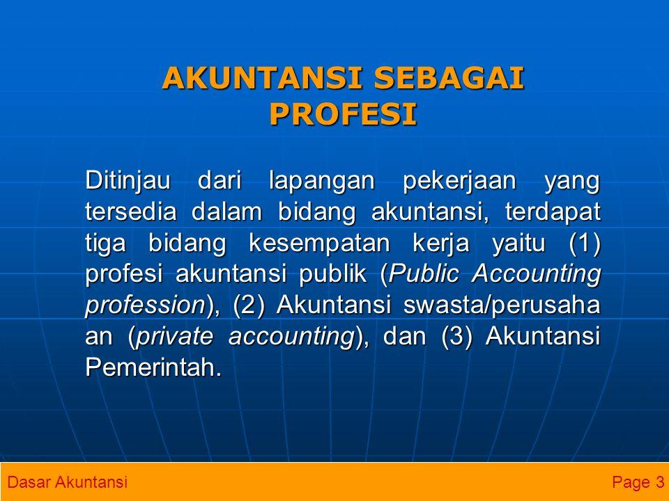 AKUNTANSI SEBAGAI PROFESI Ditinjau dari lapangan pekerjaan yang tersedia dalam bidang akuntansi, terdapat tiga bidang kesempatan kerja yaitu (1) profe