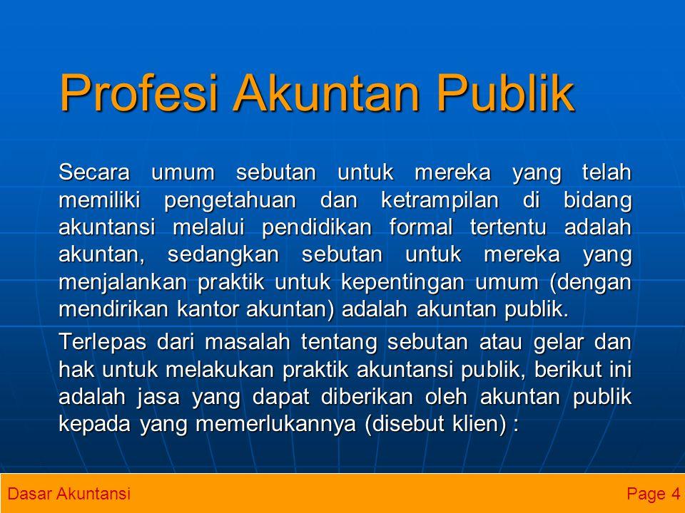 Profesi Akuntan Publik Secara umum sebutan untuk mereka yang telah memiliki pengetahuan dan ketrampilan di bidang akuntansi melalui pendidikan formal