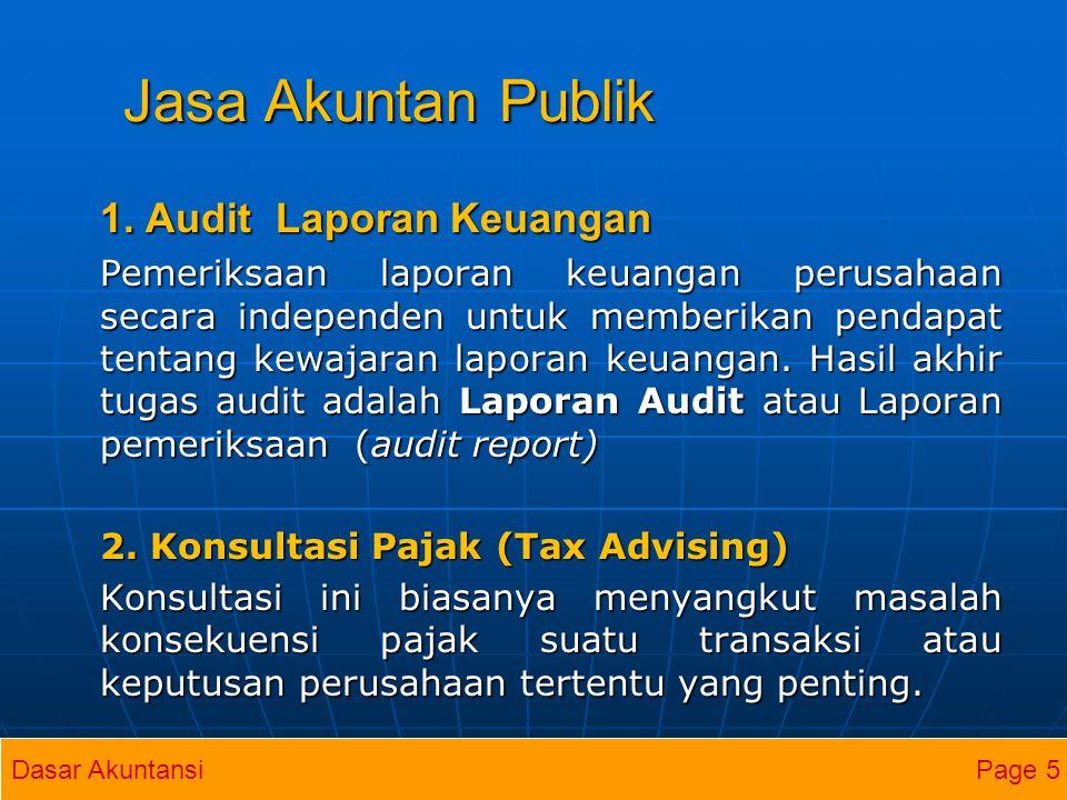 Jasa Akuntan Publik 1. Audit Laporan Keuangan Pemeriksaan laporan keuangan perusahaan secara independen untuk memberikan pendapat tentang kewajaran la