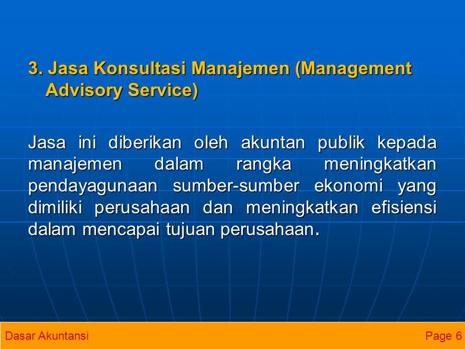 3. Jasa Konsultasi Manajemen (Management Advisory Service) Jasa ini diberikan oleh akuntan publik kepada manajemen dalam rangka meningkatkan pendayagu