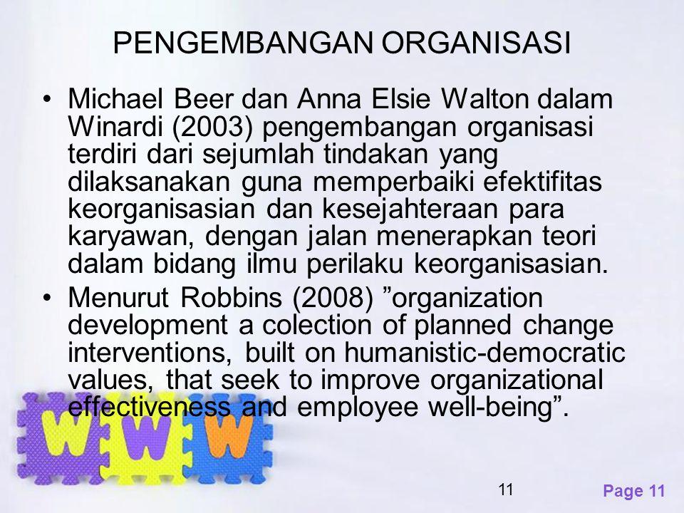 Page 11 PENGEMBANGAN ORGANISASI Michael Beer dan Anna Elsie Walton dalam Winardi (2003) pengembangan organisasi terdiri dari sejumlah tindakan yang di