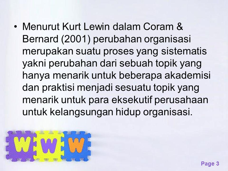 Page 3 Menurut Kurt Lewin dalam Coram & Bernard (2001) perubahan organisasi merupakan suatu proses yang sistematis yakni perubahan dari sebuah topik y