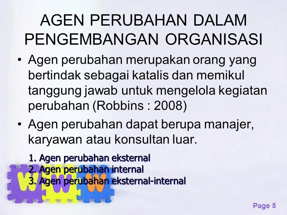 Page 5 AGEN PERUBAHAN DALAM PENGEMBANGAN ORGANISASI Agen perubahan merupakan orang yang bertindak sebagai katalis dan memikul tanggung jawab untuk men