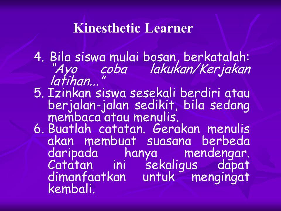 Kinesthetic Learner 1. Ciptakan situasi belajar atau yang memfasilitasi aktivitas fisik. 2. Buatlah diagram untuk mengilustrasikan konsep yang abstrak